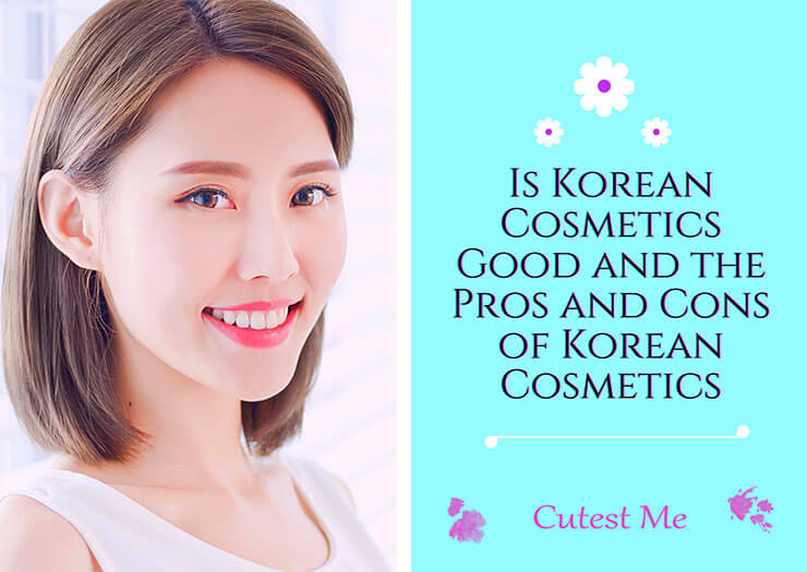 Is Korean Cosmetics Good and the Pros and Cons of Korean Cosmetics
