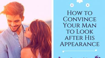 How to Convince Your Man to Look after His Appearance